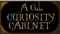 A Gothic Cabinet of Curiosities and Mysteries header image