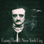 Eating Poe: Part Three, Poe's life New York City, where he found fame, tragedy and madness, and I search Il Buco for The Cask of Amontillado