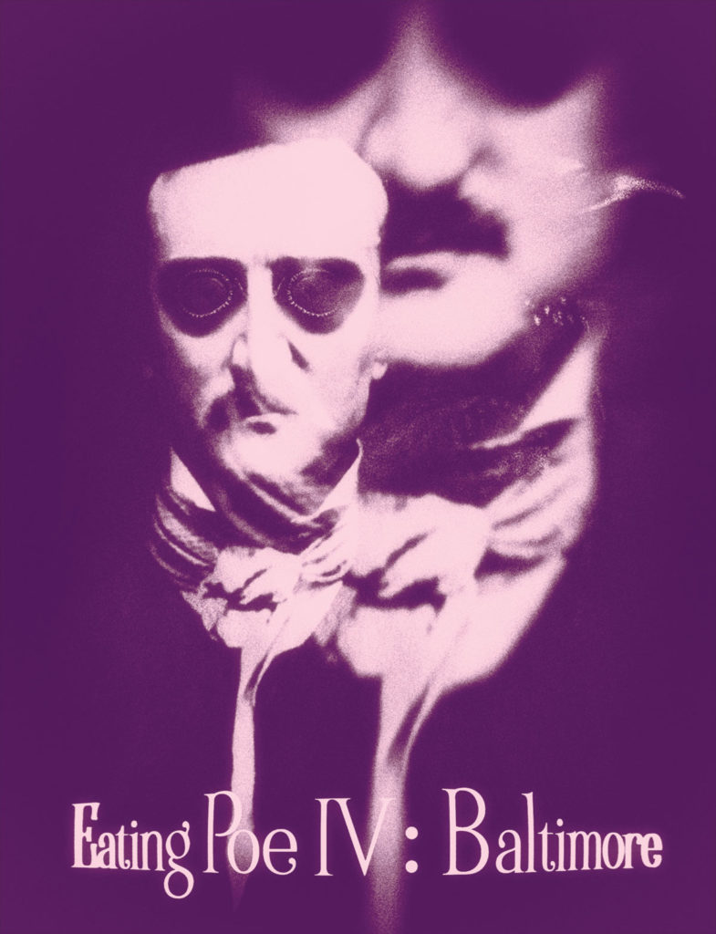 Eating Poe: Poe in Baltimore, his last act on the mortal stage, living and dying in the shadow of the sea