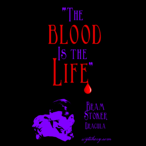"""""""The blood Is the Life,"""" Bram Stoker, Dracula"""