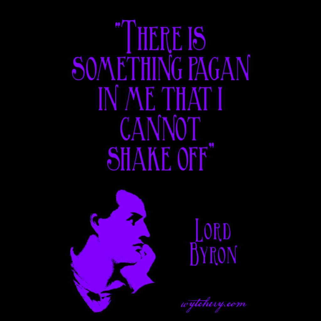 """""""There is something pagan in me that I cannot shake off,"""" Lord Byron"""